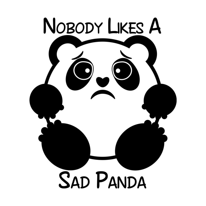 Nobody Likes a Sad Panda by Sir Lee Tees