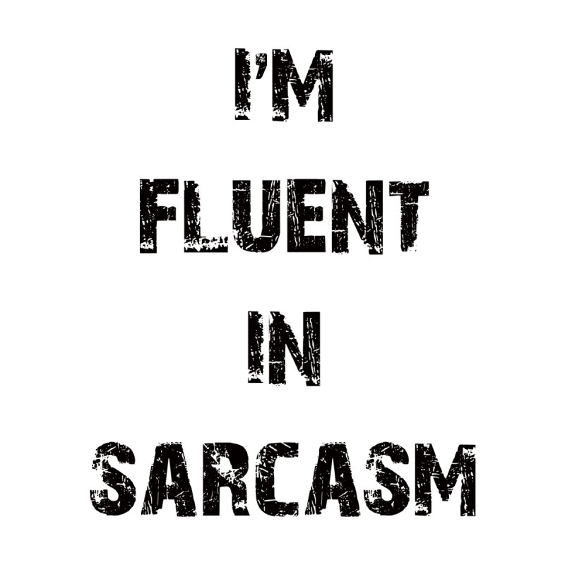 I'm Fluent in Sarcasm by Sir Lee Tees