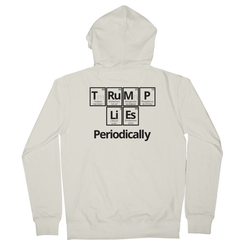 Trump Lies... Periodically Men's French Terry Zip-Up Hoody by Sixfold Symmetry Shop