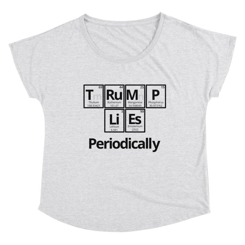 Trump Lies... Periodically Women's Dolman Scoop Neck by Sixfold Symmetry Shop