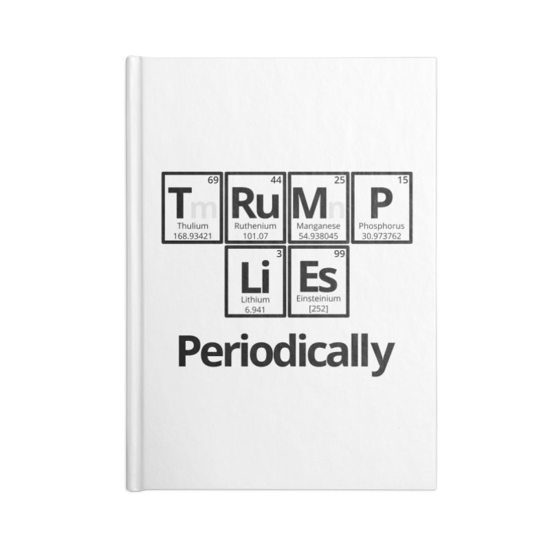 Trump Lies... Periodically Accessories Lined Journal Notebook by Sixfold Symmetry Shop