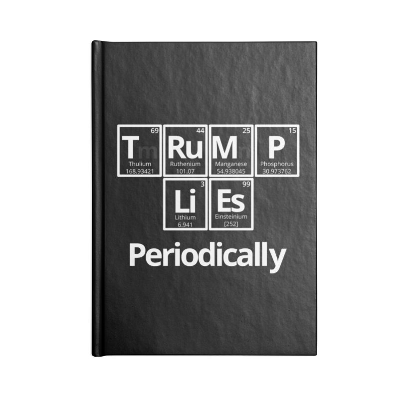 Trump Lies... Periodically Accessories Blank Journal Notebook by Sixfold Symmetry Shop