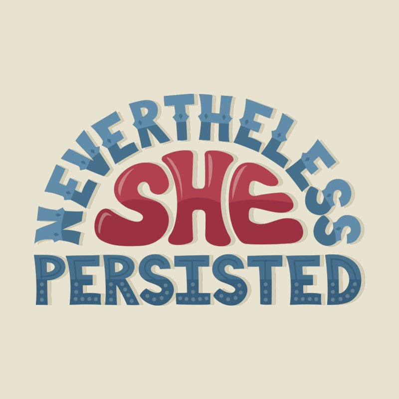 Nevertheless, She Persisted by Calobee Doodles