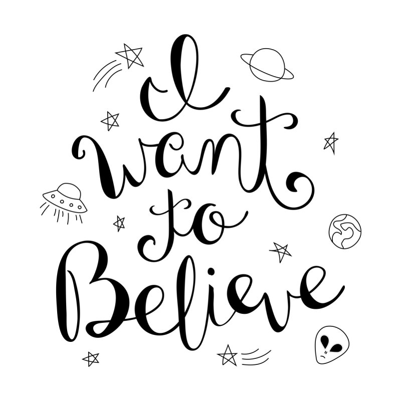 I Want To Believe by Calobee Doodles