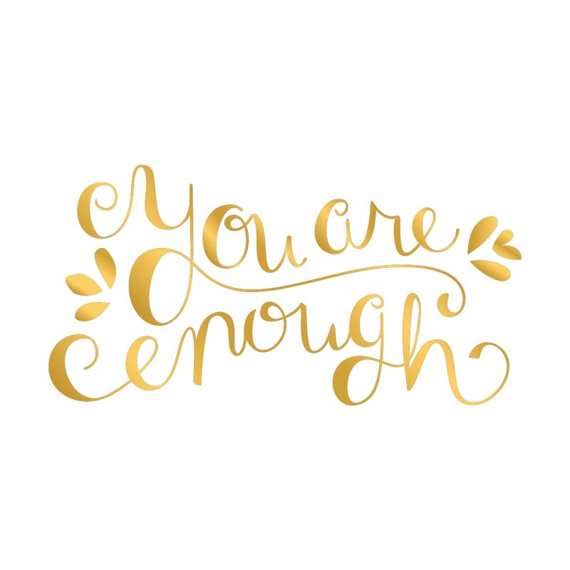You Are Enough - Faux Gold Foil by Caroline Moore