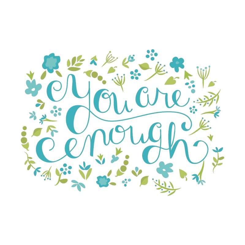 You Are Enough - Floral by Calobee Doodles
