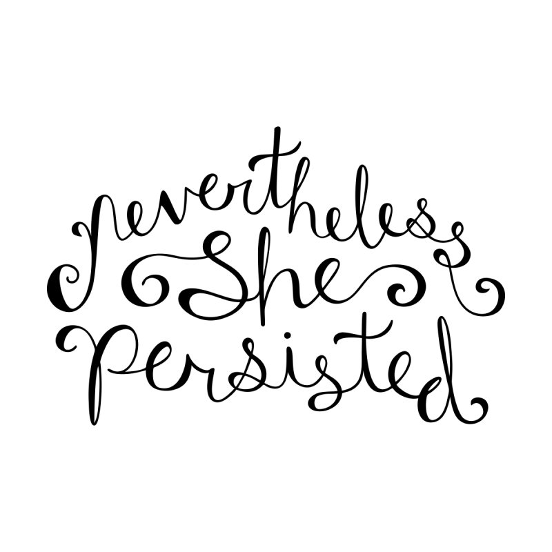 Nevertheless, She Persisted - Dark by Calobee Doodles