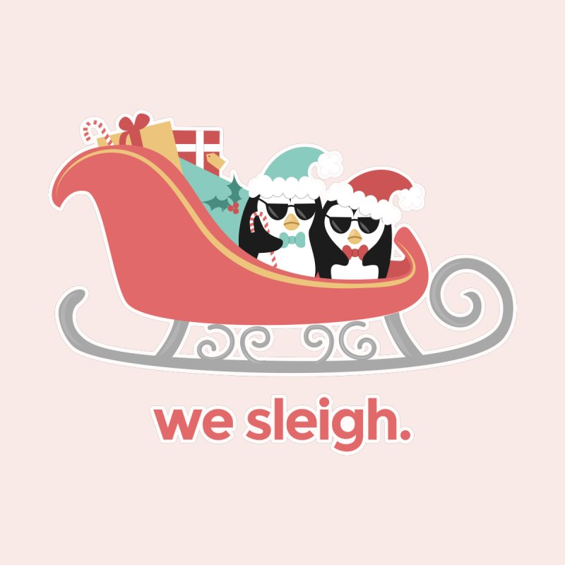 We Sleigh. by Calobee Doodles