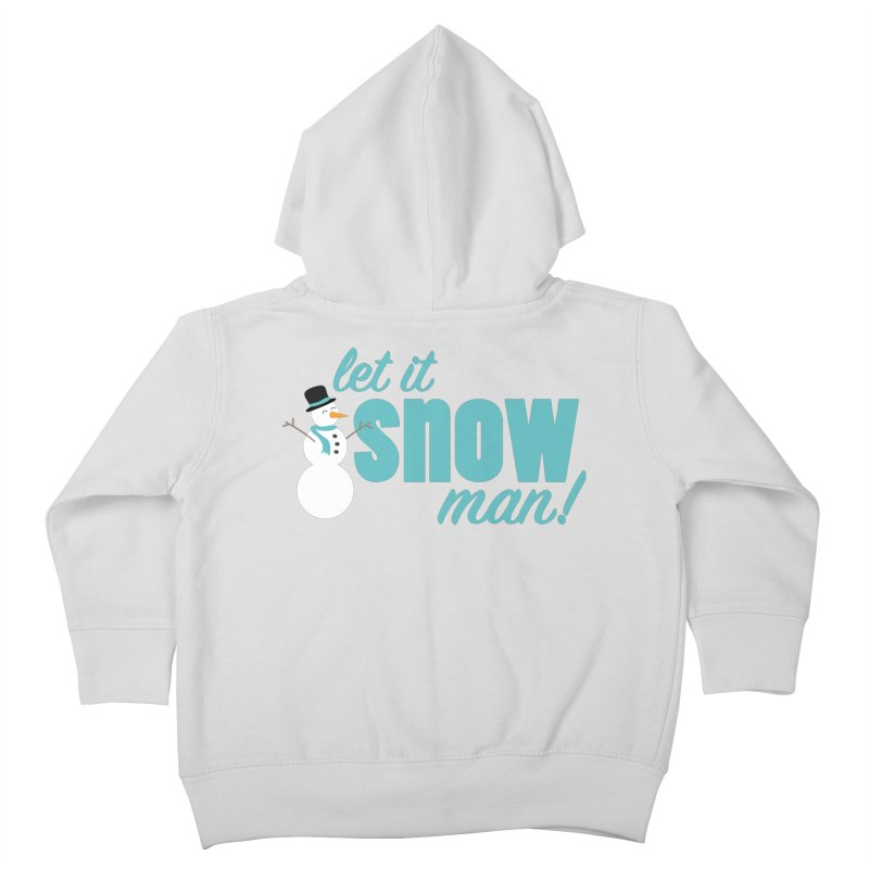 Let it Snow, Man! Kids Toddler Zip-Up Hoody by Calobee Doodles