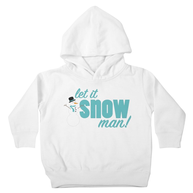 Let it Snow, Man! Kids Toddler Pullover Hoody by Calobee Doodles