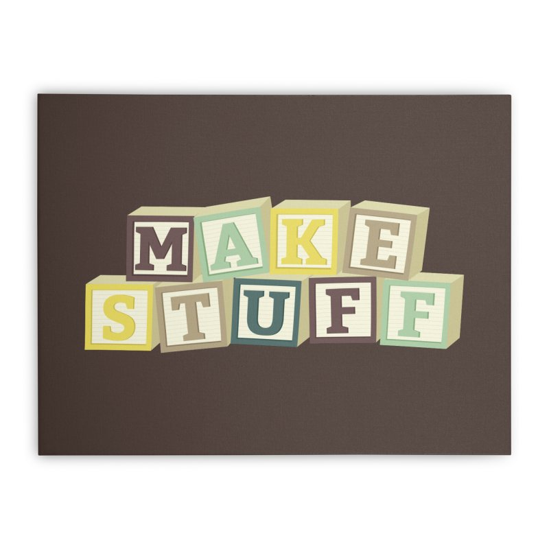 Make Stuff - Brown Home Stretched Canvas by Calobee Doodles