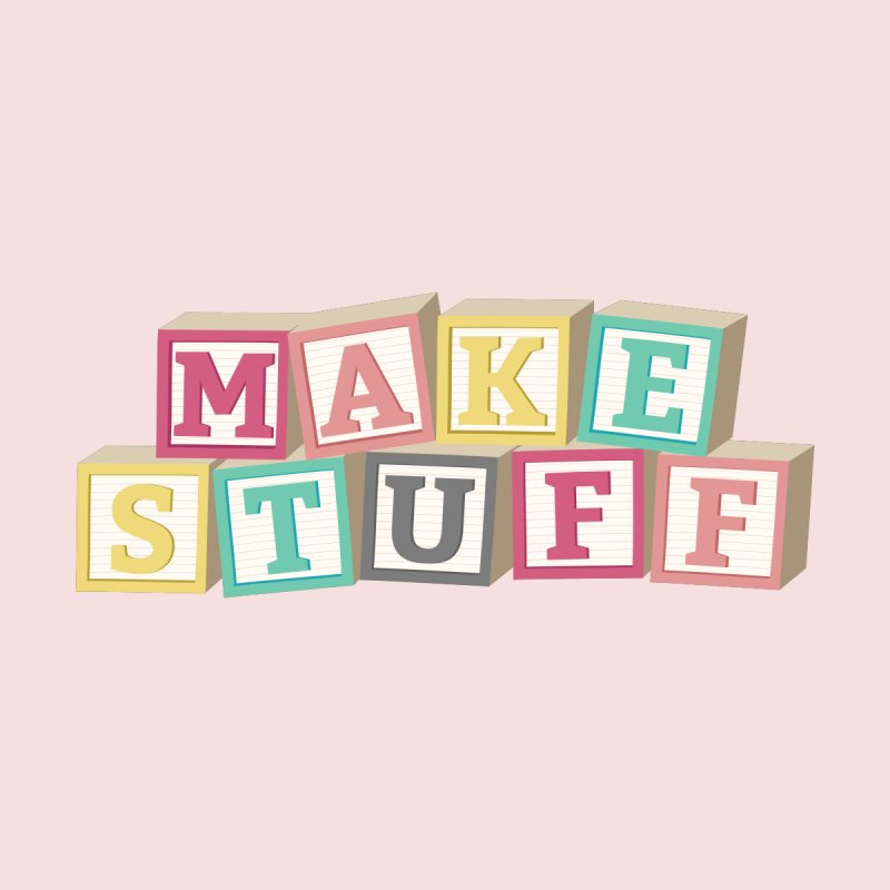 Make Stuff - Pink None  by Calobee Doodles