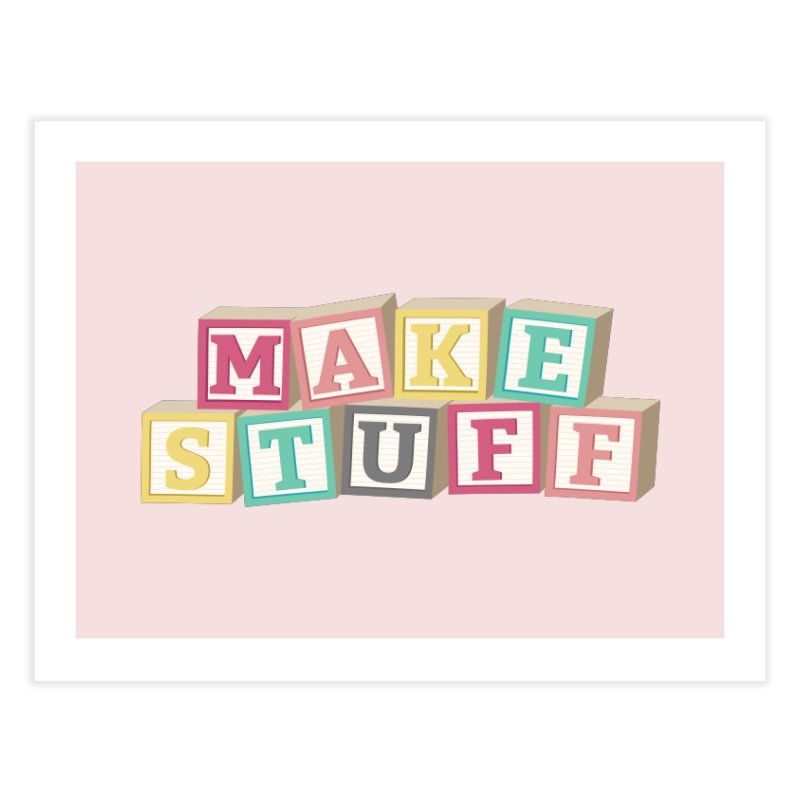 Make Stuff - Pink Home Fine Art Print by Calobee Doodles