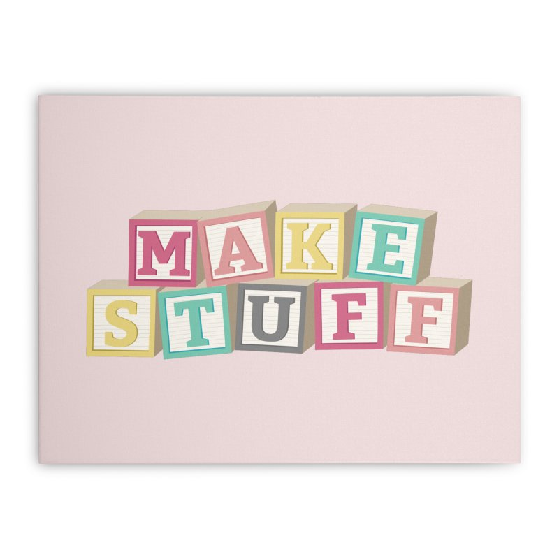 Make Stuff - Pink Home Stretched Canvas by Calobee Doodles