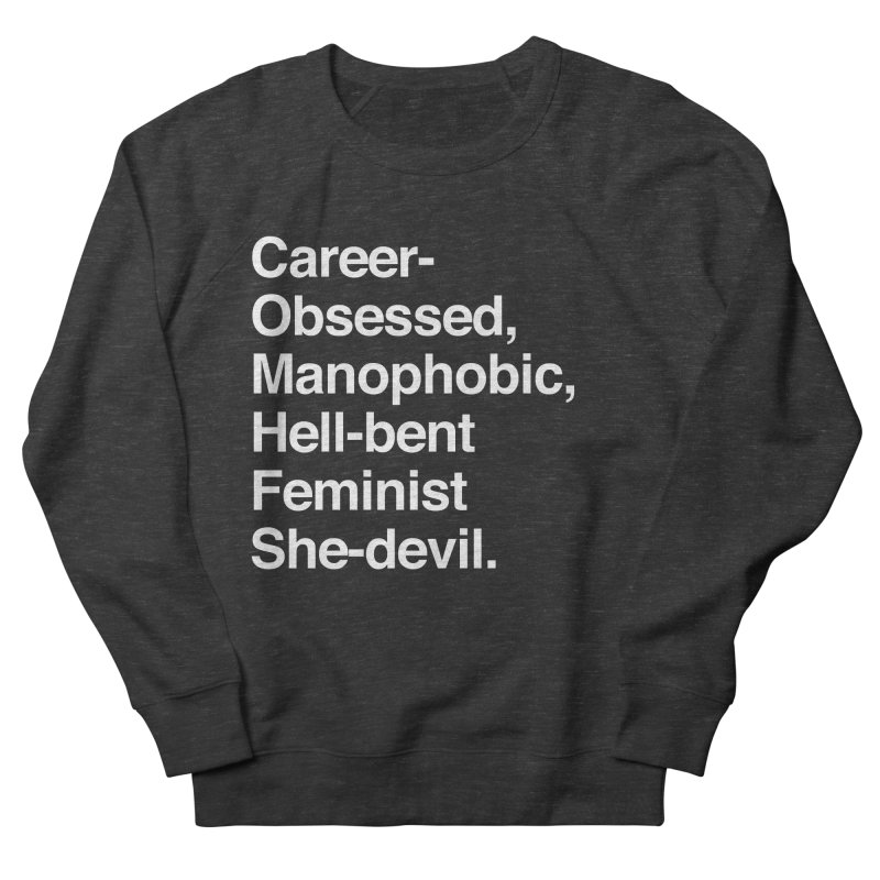 Career-Obsessed Banshee / Manophobic Hell-Bent Feminist She-Devil - Light on Dark Women's Sweatshirt by Calobee Doodles