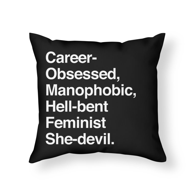 Career-Obsessed Banshee / Manophobic Hell-Bent Feminist She-Devil - Light on Dark Home Throw Pillow by Calobee Doodles