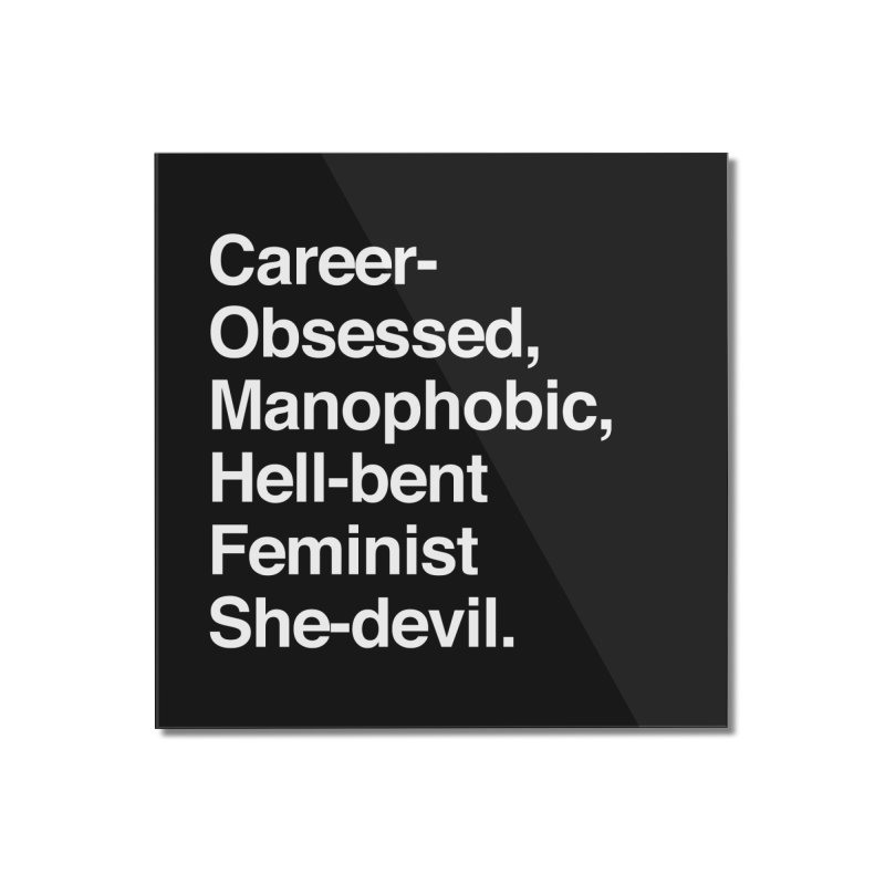 Career-Obsessed Banshee / Manophobic Hell-Bent Feminist She-Devil - Light on Dark Home Mounted Acrylic Print by Calobee Doodles