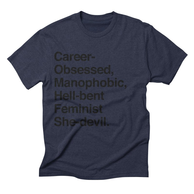 Career-Obsessed Banshee / Manophobic Hell-Bent Feminist She-Devil - Dark on Light Men's Triblend T-Shirt by Calobee Doodles