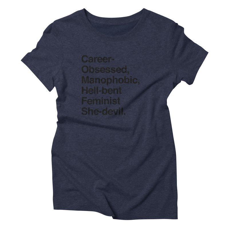 Career-Obsessed Banshee / Manophobic Hell-Bent Feminist She-Devil - Dark on Light Women's Triblend T-Shirt by Calobee Doodles