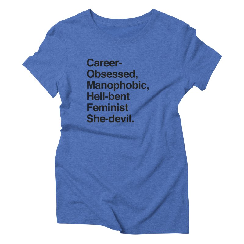 Career-Obsessed Banshee / Manophobic Hell-Bent Feminist She-Devil - Dark on Light Women's Triblend T-Shirt by Calobee Doodles