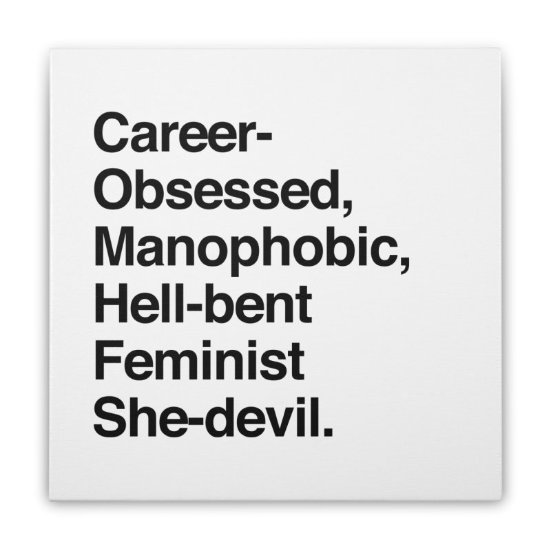 Career-Obsessed Banshee / Manophobic Hell-Bent Feminist She-Devil - Dark on Light Home Stretched Canvas by Calobee Doodles
