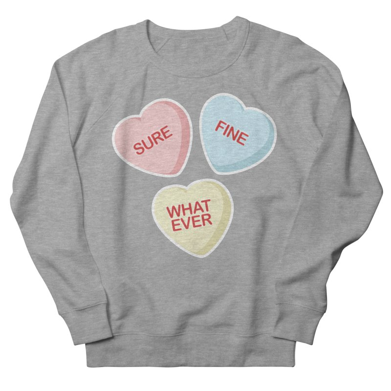 Sure, Fine, Whatever - I'll be your Valentine Women's Sweatshirt by Calobee Doodles
