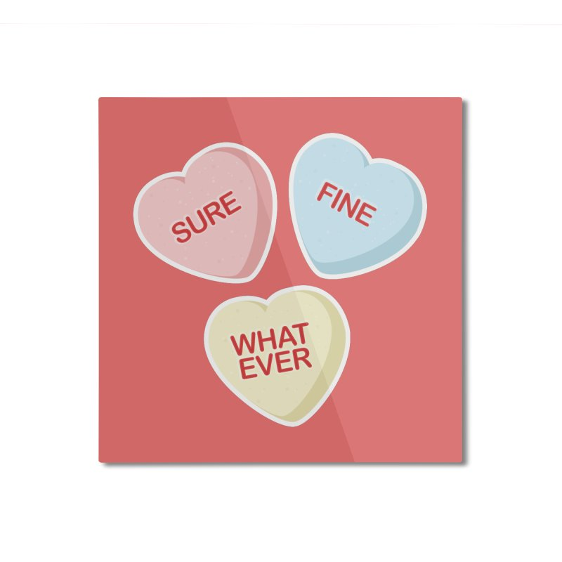 Sure, Fine, Whatever - I'll be your Valentine Home Mounted Aluminum Print by Calobee Doodles