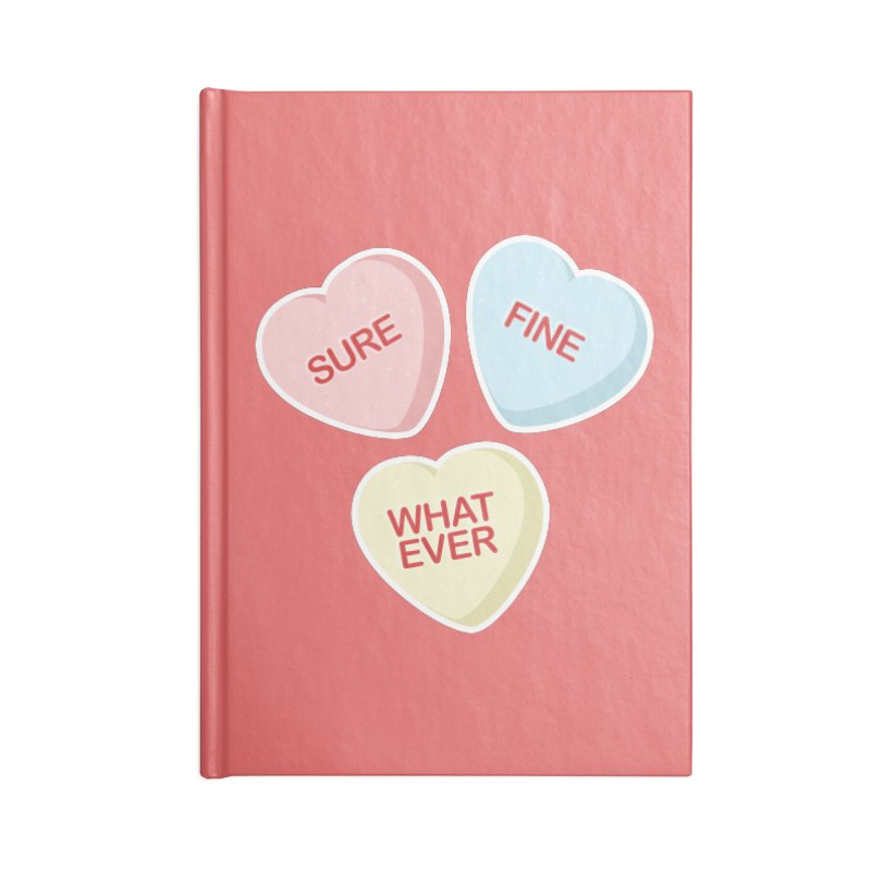 Sure, Fine, Whatever - I'll be your Valentine Accessories Notebook by Calobee Doodles