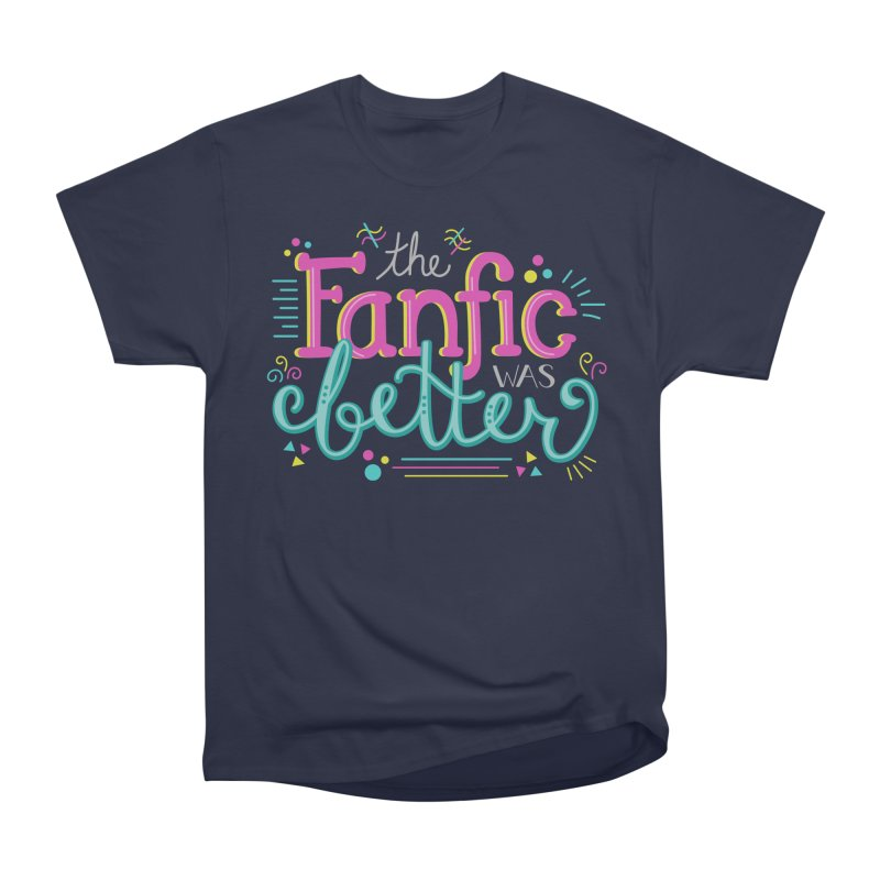The Fanfic was Better Women's Heavyweight Unisex T-Shirt by Calobee Doodles