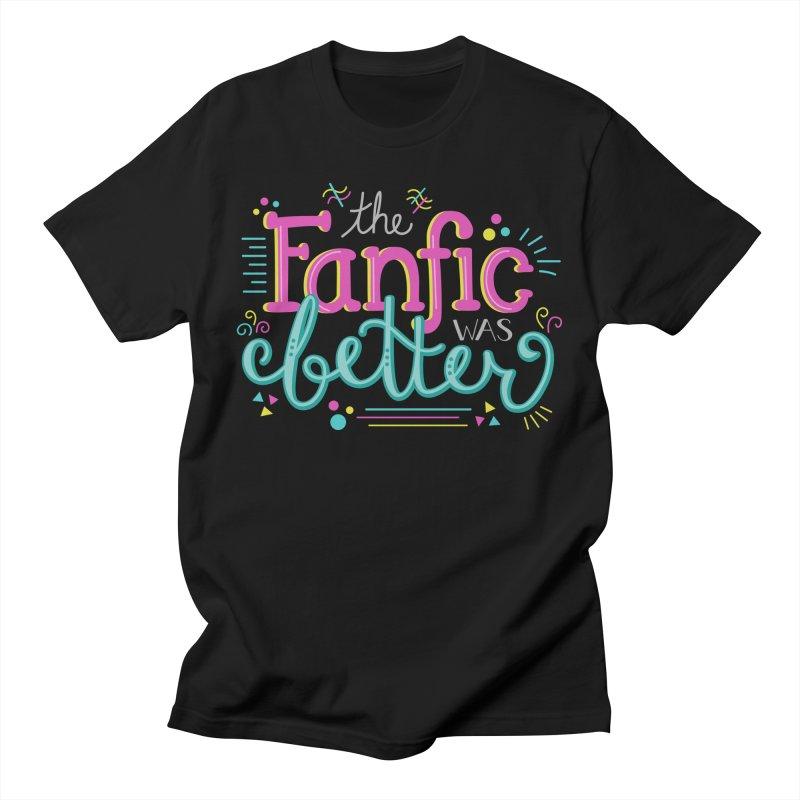 The Fanfic was Better Women's Unisex T-Shirt by Calobee Doodles