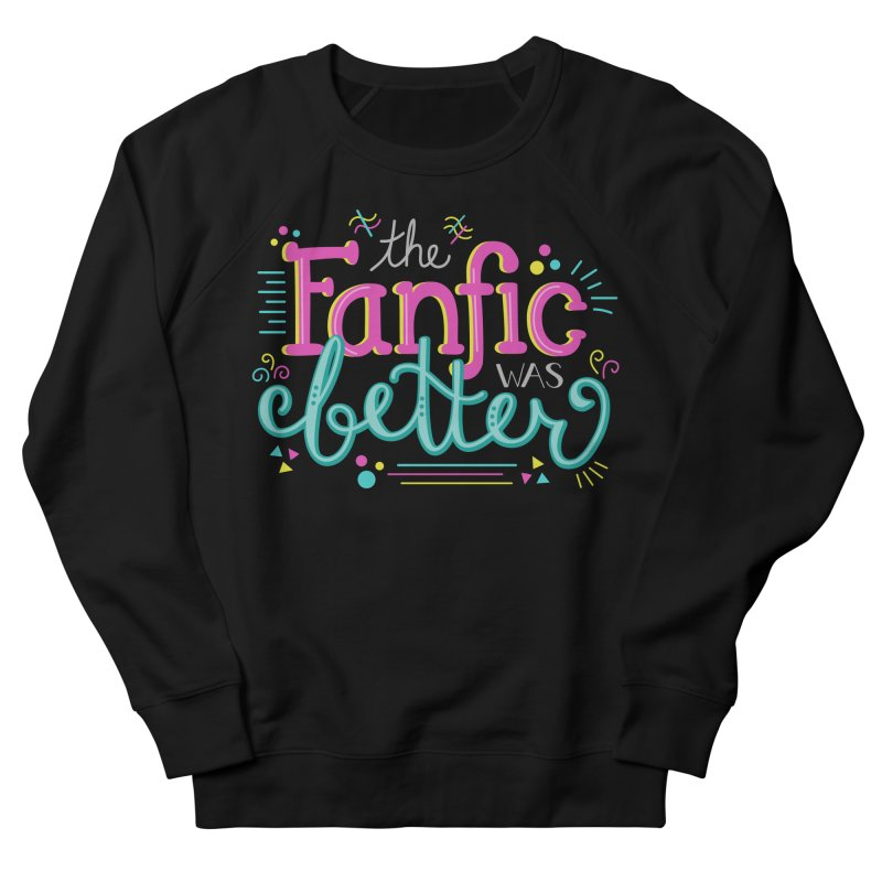 The Fanfic was Better Women's French Terry Sweatshirt by Calobee Doodles