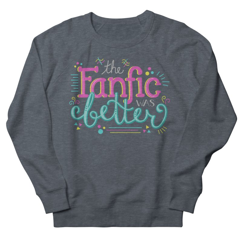 The Fanfic was Better Men's French Terry Sweatshirt by Calobee Doodles