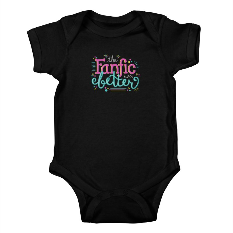 The Fanfic was Better Kids Baby Bodysuit by Calobee Doodles