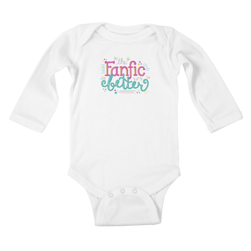 The Fanfic was Better Kids Baby Longsleeve Bodysuit by Calobee Doodles