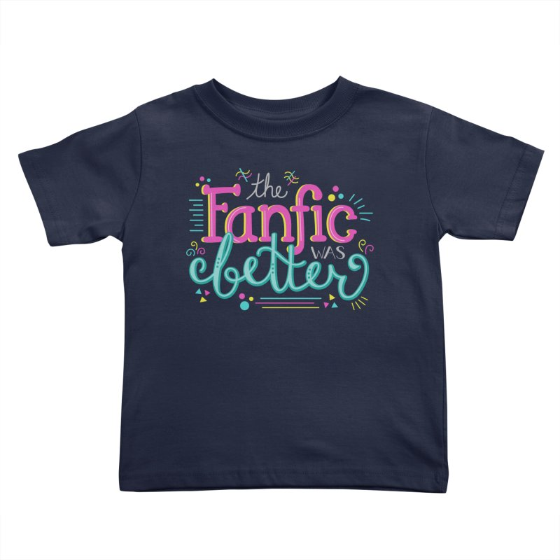 The Fanfic was Better Kids Toddler T-Shirt by Calobee Doodles