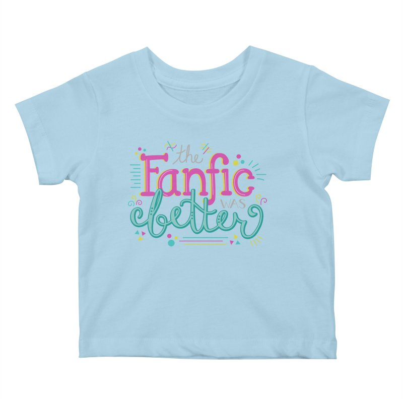 The Fanfic was Better Kids Baby T-Shirt by Calobee Doodles