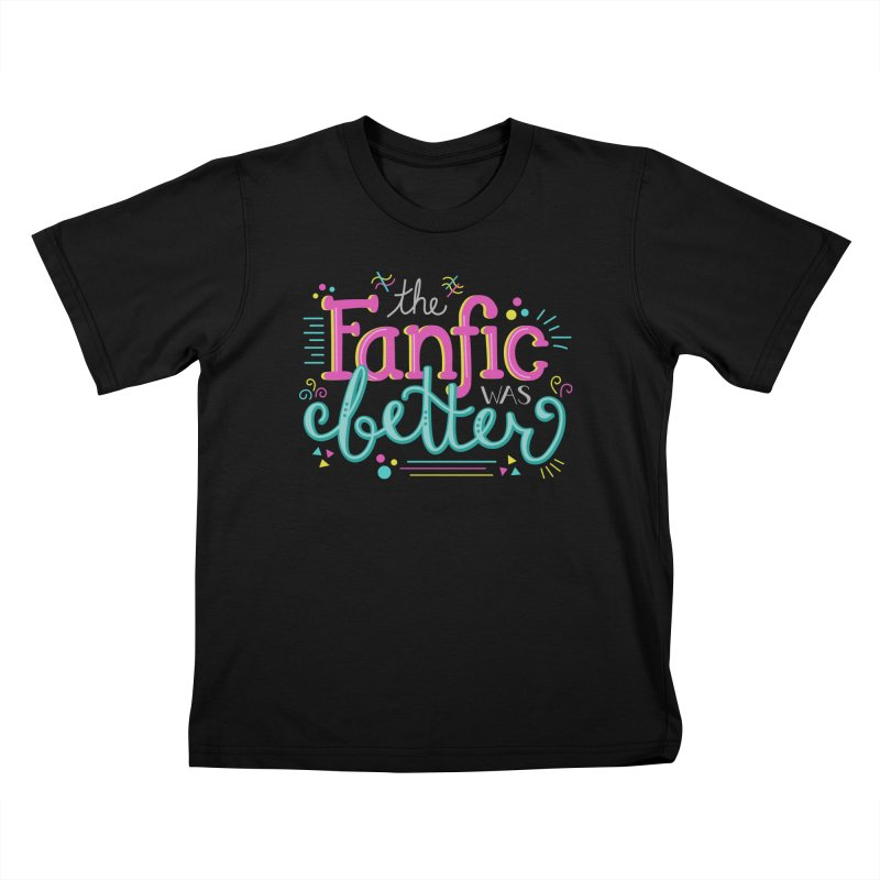 The Fanfic was Better Kids T-Shirt by Calobee Doodles