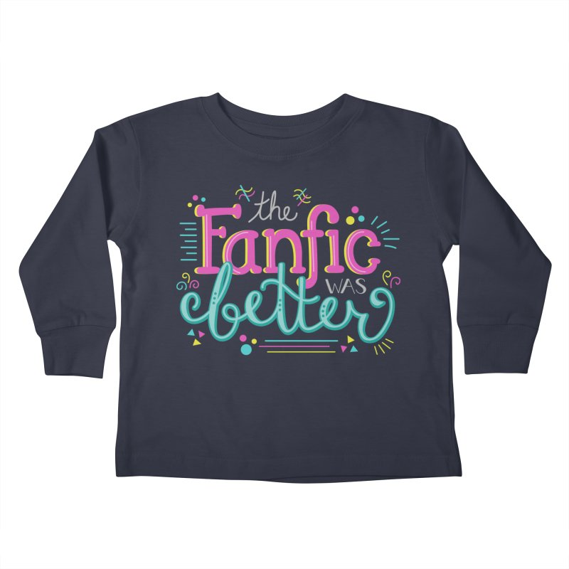 The Fanfic was Better Kids Toddler Longsleeve T-Shirt by Calobee Doodles
