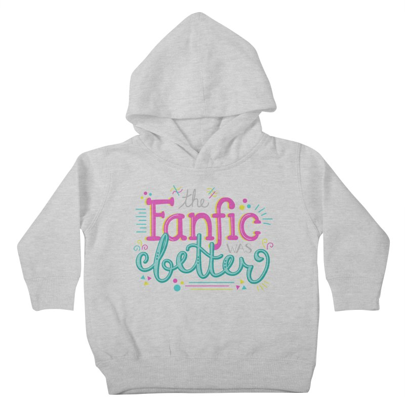 The Fanfic was Better Kids Toddler Pullover Hoody by Calobee Doodles