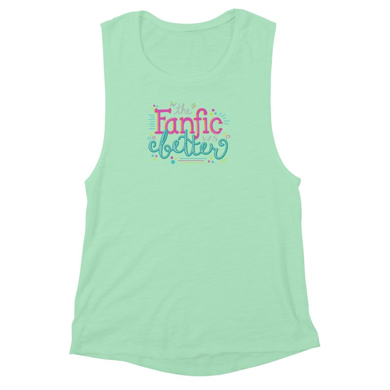 The Fanfic was Better Women's Muscle Tank by Calobee Doodles