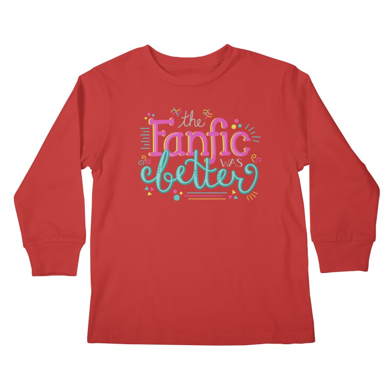 The Fanfic was Better Kids Longsleeve T-Shirt by Calobee Doodles