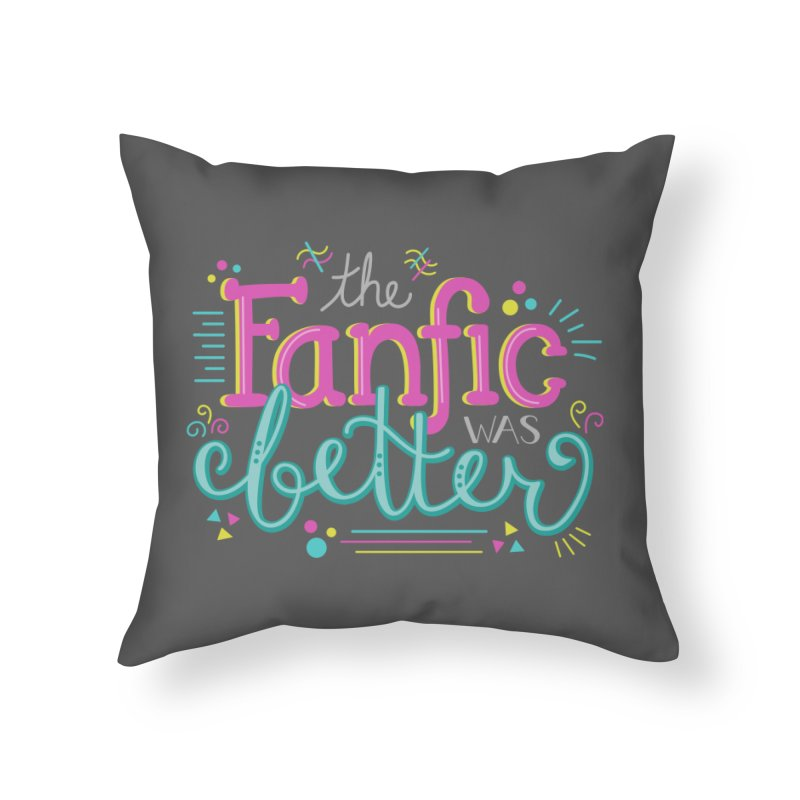 The Fanfic was Better Home Throw Pillow by Calobee Doodles