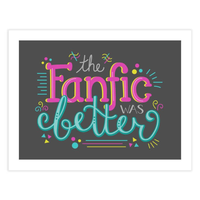 The Fanfic was Better Home Fine Art Print by Calobee Doodles