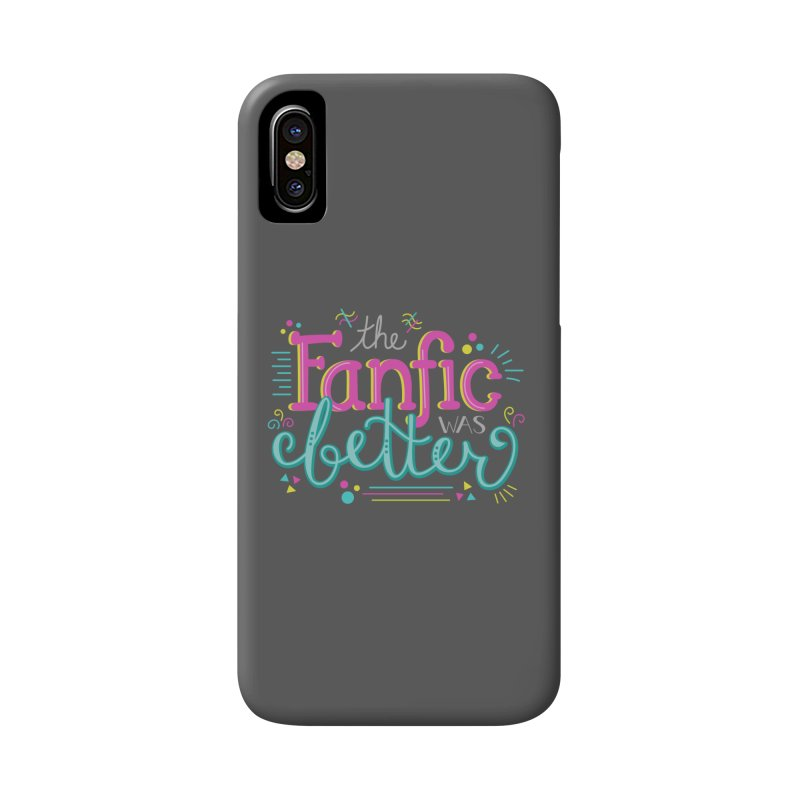 The Fanfic was Better Accessories Phone Case by Calobee Doodles