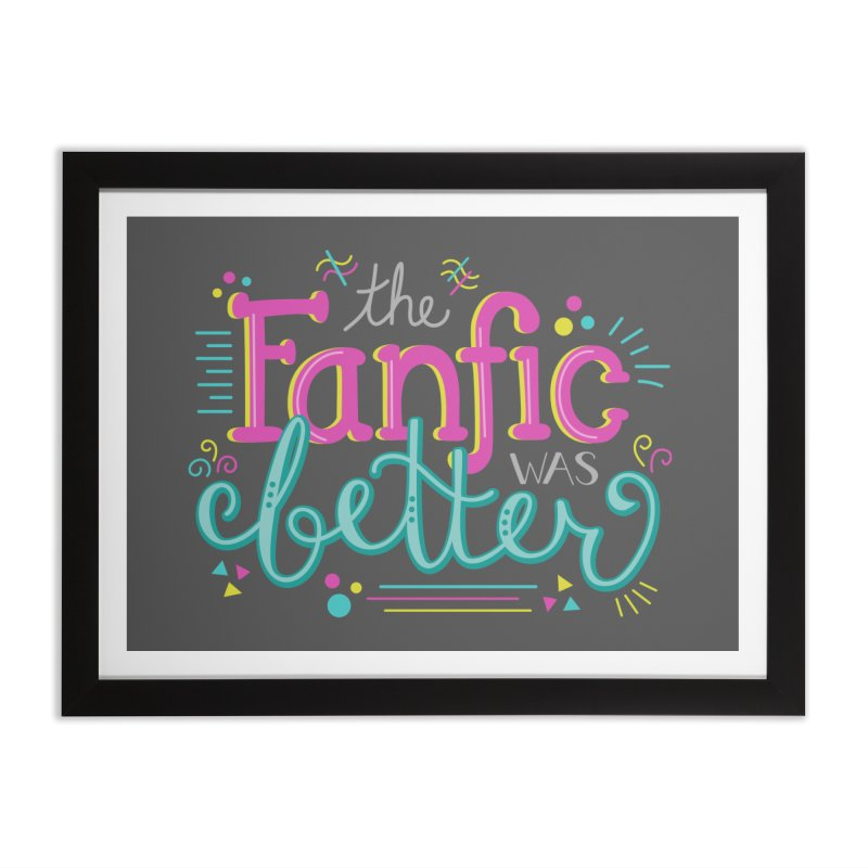 The Fanfic was Better Home Framed Fine Art Print by Calobee Doodles