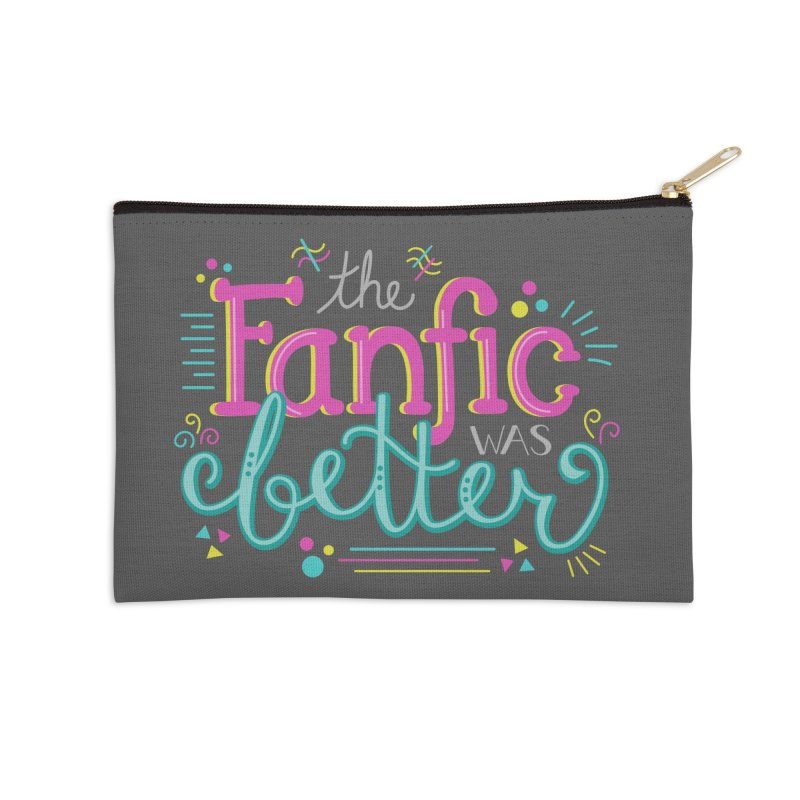 The Fanfic was Better Accessories Zip Pouch by Calobee Doodles