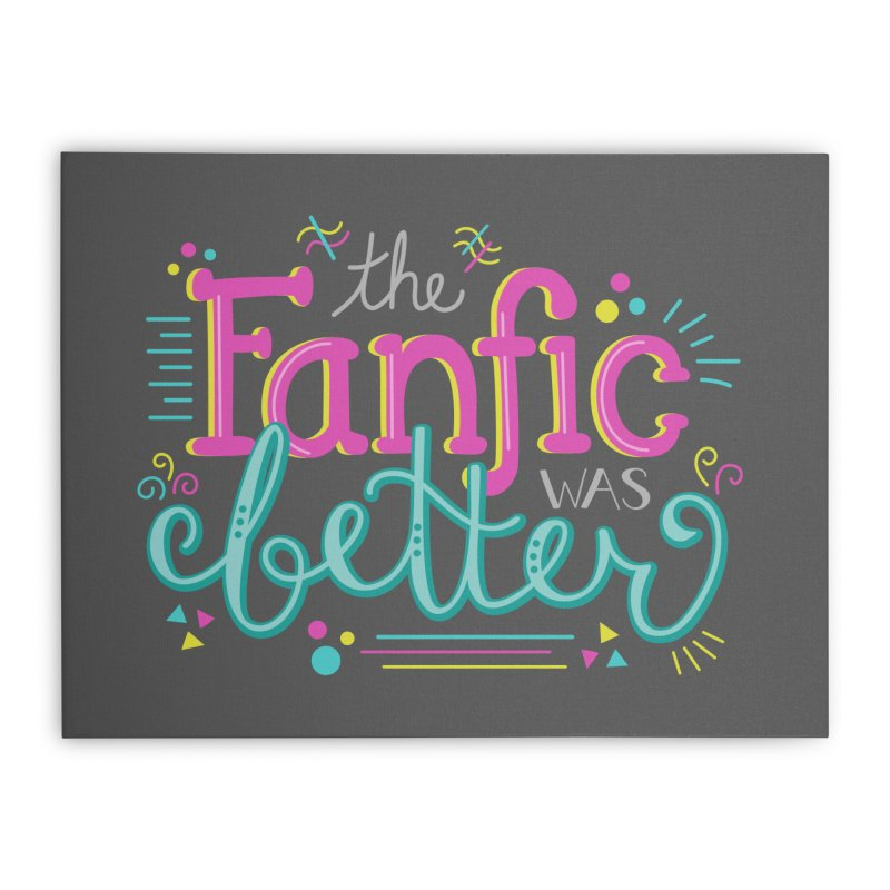 The Fanfic was Better Home Stretched Canvas by Calobee Doodles