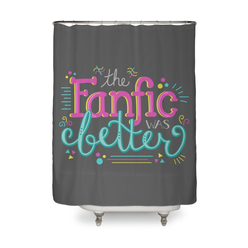 The Fanfic was Better Home Shower Curtain by Calobee Doodles