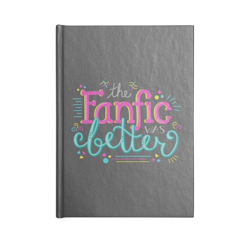 The Fanfic was Better Accessories Notebook by Calobee Doodles