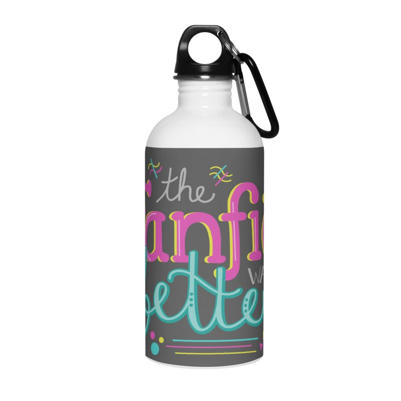 The Fanfic was Better Accessories Water Bottle by Calobee Doodles